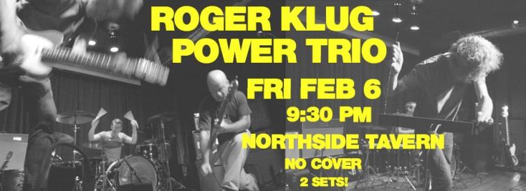 Roger Klug Power Trio @ Northside Tavern, Fri., Feb. 6